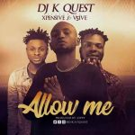 MUSIC: Dj K Quest X Xpensive X V5ive – Allow Me