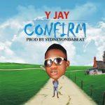MUSIC: Y Jay – Confirm