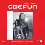 MUSIC: Martcorn – Gbefun
