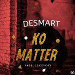 MUSIC: Desmart – Ko Matter