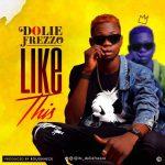 MUSIC: Dolie Frezzo – Like This