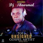 MIXTAPE: DJ Abnormal – Top 50 Unsigned Gospel Artist 2019 Mix