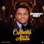 Gospel Music: Kennedy West – Oshimiri atata @_kennedywest