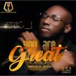 MUSIC: Eric I – You Are Great (Prod By Jay Clef)