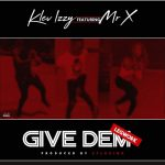 MUSIC: Klev Izzy Ft Mr X – Give Dem (Prod. 2Flexing)