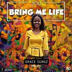 GOSPEL MUSIC: Grace Sungz – You Bring Me Life (Prod. Kjv)