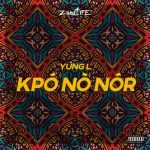 MUSIC: Yung L – Kpo No Nor (prod. Chopstix)