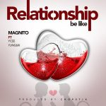 MUSIC: Magnito – Relationship Be Like ft. Ycee x Yung6ix
