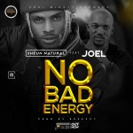 MUSIC: Sheun Natural ft. Joe EL – No Bad Energy