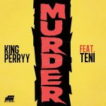 MUSIC: King Perryy ft. Teni – Murder
