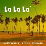 MUSIC: Masterkraft ft. Phyno, Selebobo – La La La