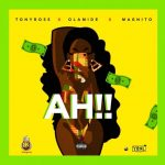 MUSIC: Tony Ross ft. Olamide, Magnito – Ah!!