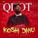 MUSIC: Qdot – Koshi Danu (prod. Pherari)