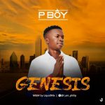 MUSIC: P boy – Genesis (Prod by Liquidmix)