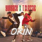 MUSIC: YungAce ft. T Classic – Orin