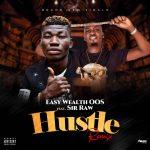 MUSIC: Easy Wealth OOS Ft. Sir Raw – Hustle (Remix) | @Iameasywealth