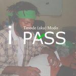 MUSIC: TMode – I Pass Prod. Metrobeatz