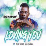 MUSIC: Ridkidon – Loving You