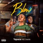 MUSIC: Yspace Ft Wiss X Lil Damex – Blow
