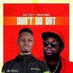 MUSIC: Klev Izzy Ft Shuun Bebe – Don't Do Dat
