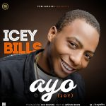 MUSIC: Icey Bills – AYO (Joy)