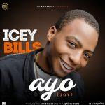MUSIC: Icey Bills – AYO (Joy)