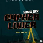 MUSIC: King Jay – Cypher Lover