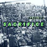 MUSIC: Badkido – Sacrifice