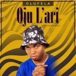 MUSIC: Olufela – Ojulari