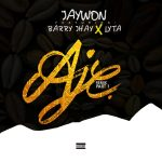 MUSIC: Jaywon ft. Barry Jhay, Lyta – Aje (Remix Part 1)