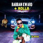 MUSIC: Aliboss – Babban Kwaro + Rolla