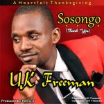 MUSIC: UK Freeman – Sosongo (Thank You)