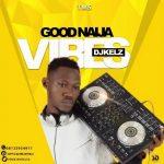 MIXTAPE: Dj Kels – Good Naija Vibes