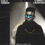 MUSIC: Wale Turner – Correct Musician