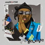 MUSIC: Small Doctor – Believe