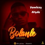 MUSIC: Yemizzy Ft Atyde – Bolanle