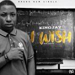 MUSIC: KingJay – I Wish (Mixed. Leksykay)