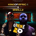 MUSIC: King Of Africa X Mwillz – Gimme 20