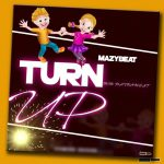 MUSIC: Mayzbeat – Turn Up