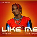 MUSIC: Coolprinxx – Like Me (Prod. Lyquidmix)