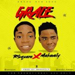 MUSIC: R'Square Ft Makavely – Grace (Prod By. Makavely)