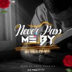 Gospel Music: Paul Praise — Never Pass Me By