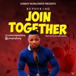 MUSIC: Rephyking – Join Together (Prod By Play Chord Beat)