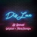 MUSIC: DJ Spinall X Wizkid, Tiwa Savage – Dis Love