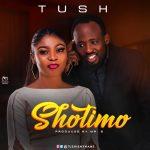 MUSIC: Tush – Shotimo