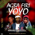 MUSIC: Honoured Guy Ft Shady King x Mhiz Khikhi – Agba Firi Yoyo (Prod. Professional)