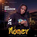 MUSIC: Brtshadow – Money (Prod. Doktafraze) | @brtshadow