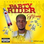 MUSIC: T Young – Party Rider