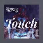 MUSIC: Preshizzy – Touch