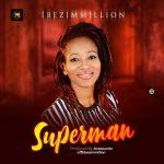 MUSIC: Ibezim Million – Super Man @ibezimmillion